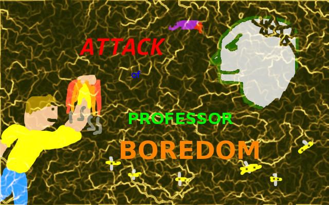Attack of Professor Boredom Part III